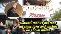 Salman thanks his fans for their love and wishes on social media