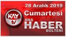 28 Aralık 2019 Kay Tv Ana Haber Bülteni