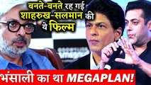 Sanjay Leela Bhansali Planned A Film With Salman Khan Shahrukh Khan But Didn't Worked Out