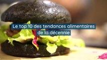 Le top 10 des tendances alimentaires de la décennie