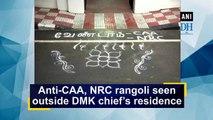 Anti-CAA, NRC rangoli seen outside DMK chief's residence