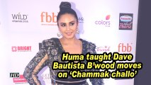 Huma taught Dave Bautista B'wood moves on 'Chammak challo'
