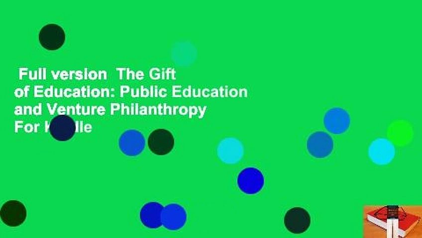 Full version  The Gift of Education: Public Education and Venture Philanthropy  For Kindle