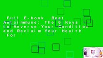 Full E-book  Beat Autoimmune: The 6 Keys to Reverse Your Condition and Reclaim Your Health  For