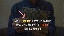 Mon frère psychopathe m'a vendu pour 1800 euros en Egypte !
