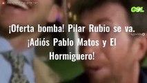 ¡Oferta bomba! Pilar Rubio se va. ¡Adiós Pablo Matos y El Hormiguero!