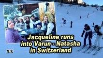 Jacqueline runs into Varun- Natasha in Switzerland