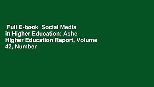 Full E-book  Social Media in Higher Education: Ashe Higher Education Report, Volume 42, Number 5