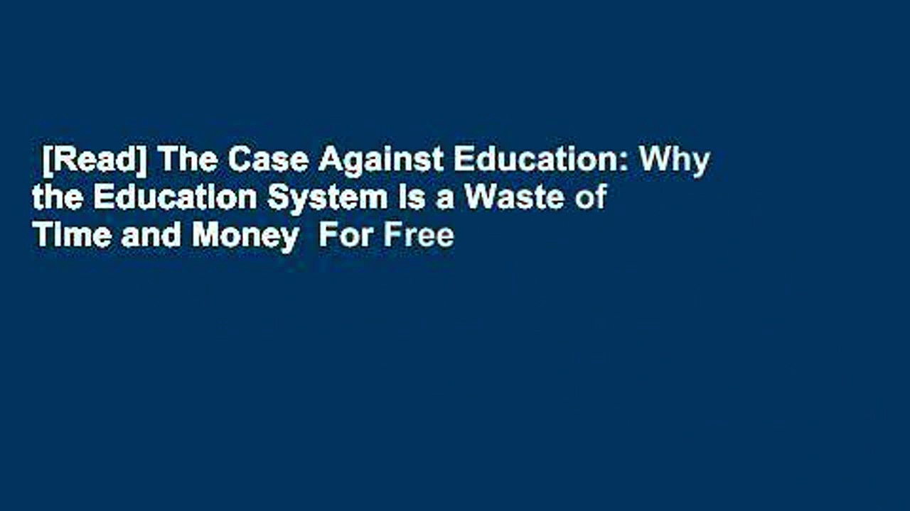 [Read] The Case Against Education: Why the Education System Is a Waste of Time and Money  For Free