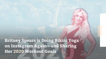 Britney Spears is Doing Bikini Yoga on Instagram Again—and Sharing Her 2020 Workout Goals