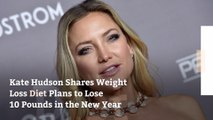 Kate Hudson Shares Weight Loss Diet Plans to Lose 10 Pounds in the New Year