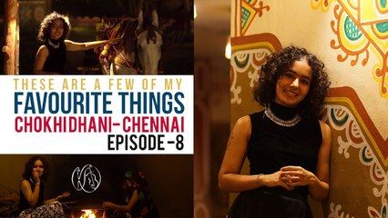 These Are A Few Of My Favourite Things | Chokhi Dhani Part 2 | Chennai | Episode 8 | Kavya Ajit