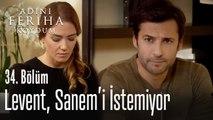 Levent, Sanem'i hayatında istemiyor - Adını Feriha Koydum 34. Bölüm