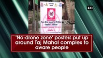 'No-drone zone' posters put up around Taj Mahal complex to aware people