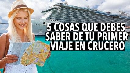 5 Cosas que debes saber de tu primer viaje en crucero