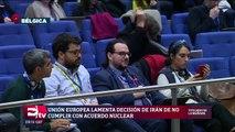 Unión Europea lamenta decisión de Irán de no cumplir con acuerdo nuclear