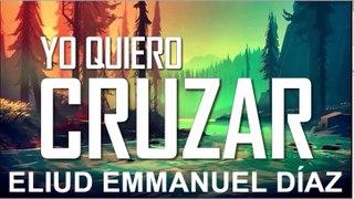 YO QUIERO CRUZAR - Eliud Emmanuel Díaz  (Congreso EJAD 2020)