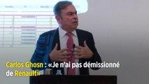Carlos Ghosn : « Je n'ai pas démissionné de Renault »