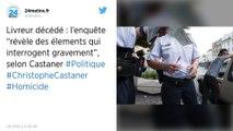"""Livreur décédé: l'enquête """"révèle des élements qui interrogent gravement"""", selon Castaner"""