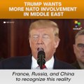 Trump Wants more NATO involvement in Middle East