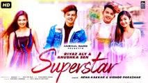 Superstar Video Song   Neha Kakkar ,  Riyaz Aly, Anushka Sen ,  New Song 2019 ,  New Song Hindi Dj 2020 --- SUPERSTAR Full Song   Neha Kakkar ¦ Riyaz Aly ¦ Anushka Sen ¦ New Songs 2020 ¦ TikToK Viral Song - New song 2019 - New song 2020
