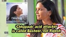 'Chhapaak' acid attacker is called Basheer, not Rajesh