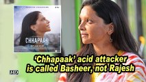 'Chhapaak' acid attacker is called Basheer, not Rajesh