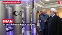 Iran : la mort de l'accord sur le nucléaire ?