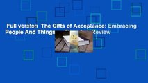 Full version  The Gifts of Acceptance: Embracing People And Things as They Are  Review