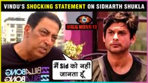 Vindu Dara Singh On His BOND With Siddharth Shukla & BREAKS SILENCE Over His Entry In Bigg Boss 13