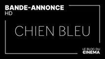 CHIEN BLEU : bande-annonce [HD]