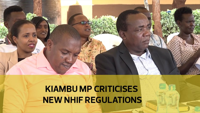 Kiambu MP criticises new NHIF regulations