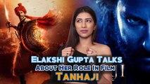 Tanhaji: The Unsung Warrior Elakshi Gupta ने खोले फिल्म के सारे राज़ | Shudh Manoranjan