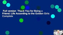Full version  Thank You for Being a Friend: Life According to the Golden Girls Complete