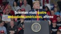 Soleimani visait quatre ambassades américaines, affirme Donald Trump