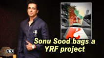 Sonu Sood bags a YRF project