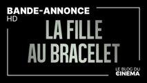 LA FILLE AU BRACELET : bande-annonce [HD]
