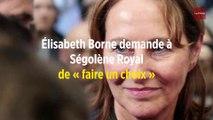 Élisabeth Borne demande à Ségolène Royal de « faire un choix »
