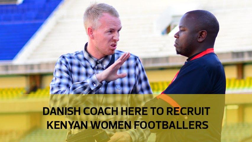 Danish coach here to recruit Kenyan women footballers