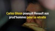 Carlos Ghosn poursuit Renault aux prud'hommes pour sa retraite