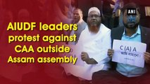 AIUDF leaders protest against CAA outside Assam assembly