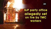 BJP party office allegedly set on fire by TMC workers