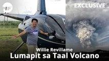 Willie Revillame, lumapit sa Taal Volcano para makakuha ng video | PEP Exclusive
