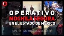 Operativo Mochila Segura en el Estado de México
