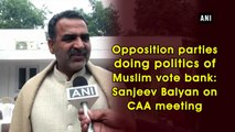 Opposition parties doing politics of Muslim vote bank: Sanjeev Balyan on CAA meeting