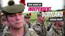 Indyref2 | How would an independent Scotland defend itself