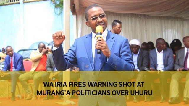 Wa Iria fires warning shot at Murang'a politicians over Uhuru