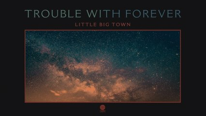Little Big Town - Trouble With Forever