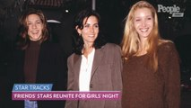 Friends Forever! Jennifer Aniston, Courteney Cox and Lisa Kudrow Reunite for Girls' Night