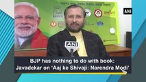 BJP has nothing to do with book: Javadekar on 'Aaj ke Shivaji: Narendra Modi'